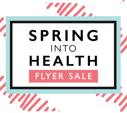 Our Spring Flyer Sale is on NOW! Get Healthy with the Lowest Prices of the Season